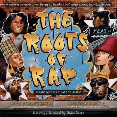 The Roots of Rap - 16 Bars on the 4 Pillars of Hip-Hop (Hardcover): Carole Boston Weatherford