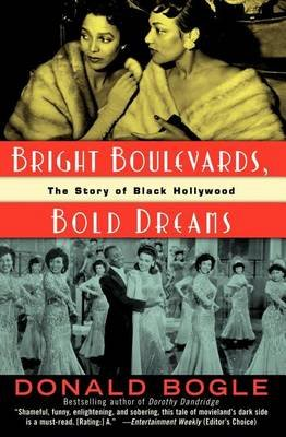 Bright Boulevards, Bold Dreams: The Story of Black Hollywood (Electronic book text): Donald Bogle
