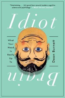 Idiot Brain - What Your Head Is Really Up To (Paperback): Dean Burnett