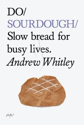 Do Sourdough - Slow Bread for Busy Lives (Paperback): Andrew Whitley