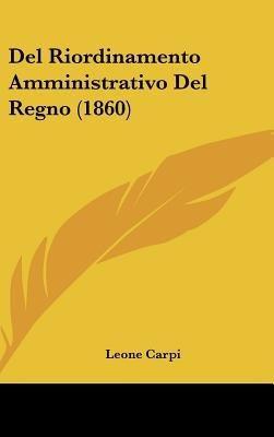 del Riordinamento Amministrativo del Regno (1860) (English, Italian, Hardcover): Leone Carpi