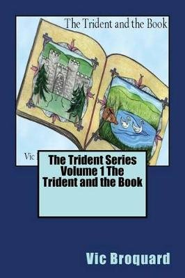 The Trident Series Volume 1 the Trident and the Book (Paperback): Vic Broquard