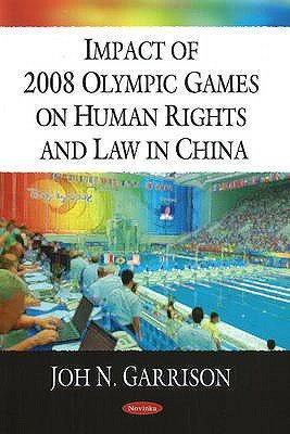 Impact of 2008 Olympic Games on Human Rights & Law in China (Paperback, New): John Garrison