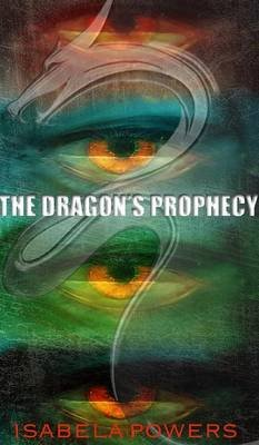 The Dragon's Prophecy (Hardcover): Isabela Powers