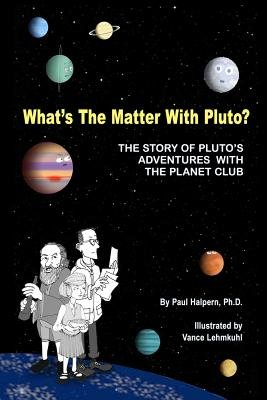 What's the Matter with Pluto? - The Story of Pluto's Adventures with the Planet Club (Paperback): Paul Halpern