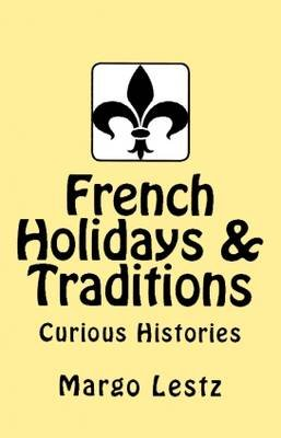 French Holidays & Traditions (Paperback): Margo Lestz