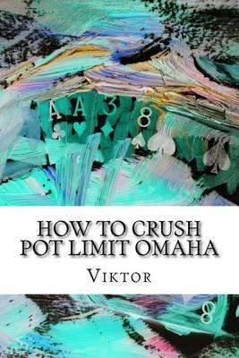 How to Crush Pot Limit Omaha (Paperback): Viktor