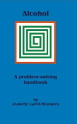 Alcohol Problem-solving - A Humanistic Nursing Approach (Paperback): Jeanette Laird-Measures