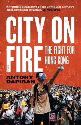 City On Fire - The Fight For Hong Kong (Paperback): Antony Dapiran