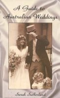 A Guide to Australian Weddings (Paperback): Sarah Sutherland