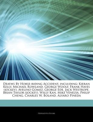 Articles on Deaths by Horse-Riding Accident, Including - Kieran Kelly, Michael Rowland, George Woolf, Frank Hayes (Jockey),...