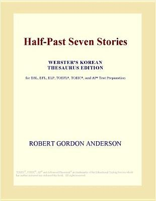 Half-Past Seven Stories (Webster's Korean Thesaurus Edition) (Electronic book text): Inc. Icon Group International