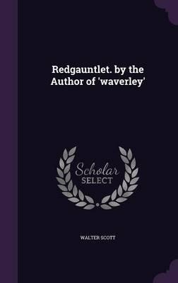 Redgauntlet. by the Author of 'Waverley' (Hardcover): Walter Scott