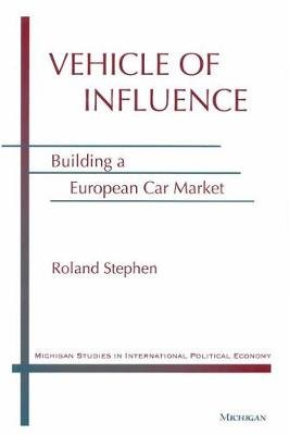 Vehicle of Influence - Building a European Car Market (Hardcover): Roland Stephen
