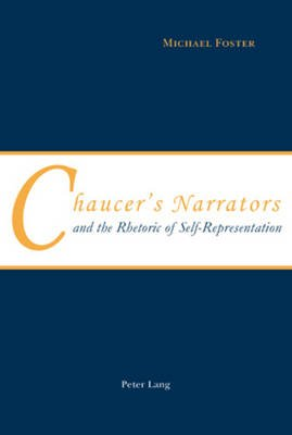 Chaucer's Narrators and the Rhetoric of Self-Representation (Paperback, 1st New edition): Michael Foster
