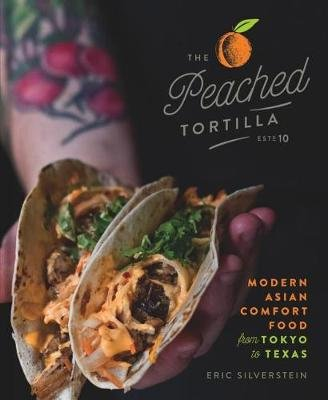 The Peached Tortilla - Modern Asian Comfort Food from Tokyo to Texas (Hardcover): Eric Silverstein