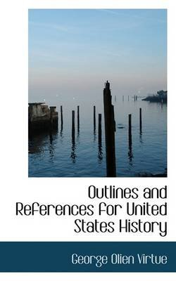 Outlines and References for United States History (Paperback): George Olien Virtue