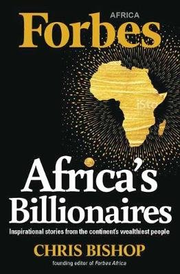 Africa's Billionaires - Inspirational Stories From The Continent's Wealthiest People (Paperback): Chris Bishop