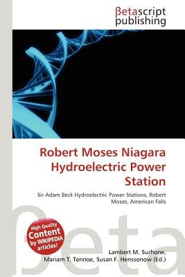 Robert Moses Niagara Hydroelectric Power Station (Paperback): Lambert M. Surhone, Mariam T. Tennoe, Susan F. Henssonow