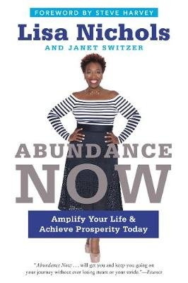 Abundance Now - Amplify Your Life & Achieve Prosperity Today (Paperback): Lisa Nichols, Janet Switzer