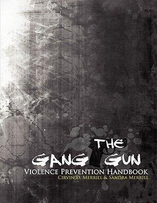 The Gang Gun Violence Prevention Handbook (Paperback): Cirven D. Merrill, Sandra Merrill