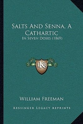 Salts and Senna, a Cathartic - In Seven Doses (1869) in Seven Doses (1869) (Paperback): William Freeman