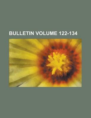 Bulletin Volume 122-134 (Paperback): Us Government, Anonymous