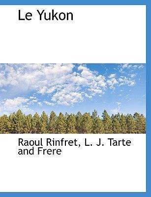Le Yukon (English, French, Paperback): Raoul Rinfret
