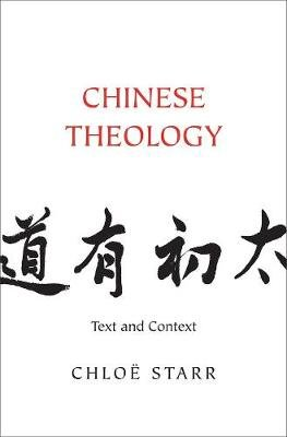 Chinese Theology - Text and Context (Hardcover): Chloe Starr