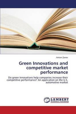 Green Innovations and Competitive Market Performance (Paperback): Zanev Anton