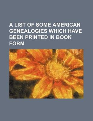 A List of Some American Genealogies Which Have Been Printed in Book Form (Paperback): Glenn, Books Group