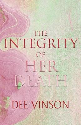 The Integrity of Her Death (Paperback): Dee Vinson