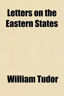Letters on the Eastern States (Paperback): William Tudor