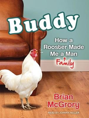 Buddy (Library Edition) - How a Rooster Made Me a Family Man (Standard format, CD, Library ed): Brian McGrory