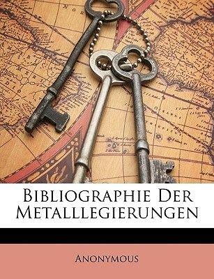 Bibliographie Der Metalllegierungen (English, German, Paperback): Anonymous