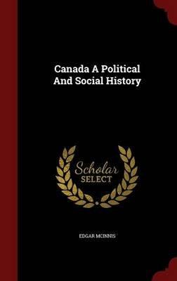 Canada a Political and Social History (Hardcover): Edgar McInnis