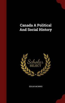 Canada a Political and Social History (Hardcover): Edgar McInnis
