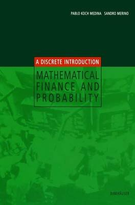 Mathematical Finance and Probability - A Discrete Introduction (Paperback): S. Merino, P Koch Medina