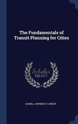 The Fundamentals of Transit Planning for Cities (Hardcover): Daniel Lawrence Turner