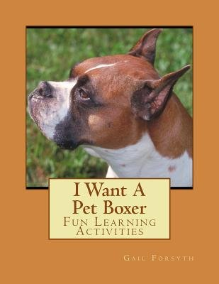 I Want a Pet Boxer - Fun Learning Activities (Paperback): Gail Forsyth