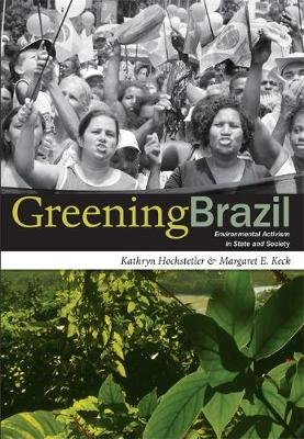 Greening Brazil - Environmental Activism in State and Society (Paperback): Kathryn Hochstetler, Margaret E. Keck