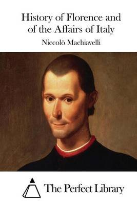 History of Florence and of the Affairs of Italy (Paperback): Niccolo Machiavelli