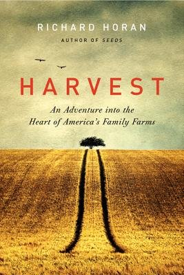 Harvest - An Adventure Into the Heart of America's Family Farms (Paperback): Richard Horan