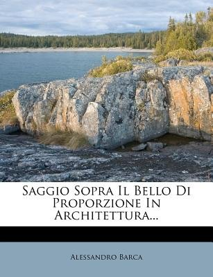 Saggio Sopra Il Bello Di Proporzione in Architettura... (English, Italian, Paperback): Alessandro Barca