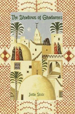 The Shadows of Ghadames (Hardcover, Library binding): Joeelle Stolz, Catherine Temerson