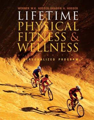 Lifetime Physical Fitness and Wellness (Paperback, 9th): Werner W. K Hoeger, Sharon A Hoeger, Wener W. K. Hoeger, Hoeger