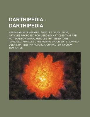 Darthipedia - Darthipedia - Appearance Templates, Articles of Eviltude, Articles Proposed for Merging, Articles That Are Not...