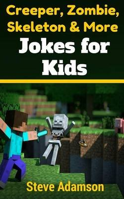 Creeper, Zombie, Skeleton and More Jokes for Kids (Paperback): Steve Adamson