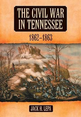 The Civil War in Tennessee, 1862-1863 (Paperback): Jack H. Lepa