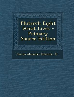 Plutarch Eight Great Lives - Primary Source Edition (Paperback): Charles Alexander Robinson